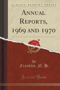 Annual Reports, 1969 and 1970 (Classic Reprint) by Franklin N. H.