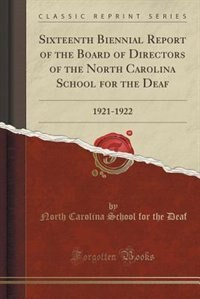 Sixteenth Biennial Report of the Board of Directors of the North Carolina School for the Deaf: 1921-1922 (Classic Reprint) by North Carolina School for the Deaf