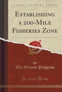 Establishing a 200-Mile Fisheries Zone (Classic Reprint) by Ota Oceans Program
