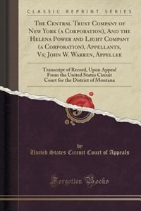 The Central Trust Company of New York (a Corporation), And the Helena Power and Light Company (a Corporation), Appellants, Vs; John W. Warren, Appellee: Transcript of Record, Upon Appeal From the United States Circuit Court for the District of Montana by United States Circuit Court of Appeals