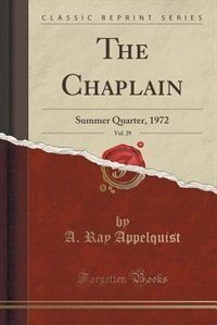The Chaplain, Vol. 29: Summer Quarter, 1972 (Classic Reprint) by A. Ray Appelquist