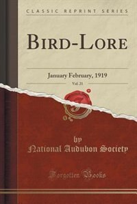 Bird-Lore, Vol. 21: January February, 1919 (Classic Reprint) de National Audubon Society