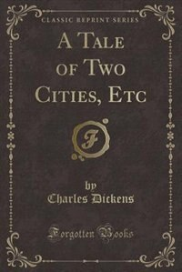 A Tale of Two Cities (Classic Reprint) by Charles Dickens