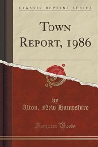 Town Report, 1986 (Classic Reprint) de Alton New Hampshire