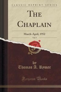 The Chaplain, Vol. 9: March-April, 1952 (Classic Reprint) by Thomas A. Rymer
