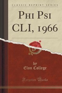Phi Psi CLI, 1966 (Classic Reprint) by Elon College