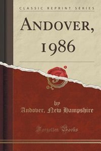 Andover, 1986 (Classic Reprint) by Andover New Hampshire