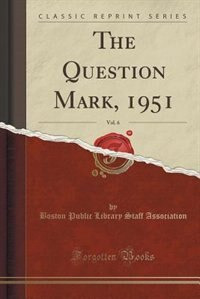 The Question Mark, 1951, Vol. 6 (Classic Reprint) by Boston Public Library Staff Association