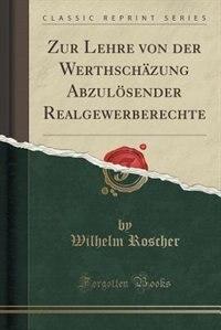 Zur Lehre von der Werthschäzung Abzulösender Realgewerberechte (Classic Reprint) de Wilhelm Roscher