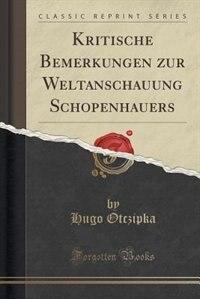 Kritische Bemerkungen zur Weltanschauung Schopenhauers (Classic Reprint) by Hugo Otczipka
