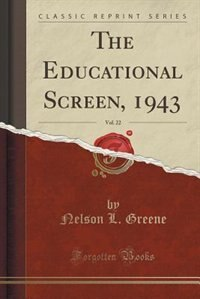 The Educational Screen, 1943, Vol. 22 (Classic Reprint) by Nelson L. Greene