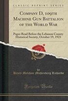 Company D, 109th Machine Gun Battalion of the World War: Paper Read Before the Lebanon County…
