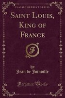 Saint Louis, King of France (Classic Reprint)