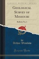 Geological Survey of Missouri: Bulletin No; 1 (Classic Reprint)
