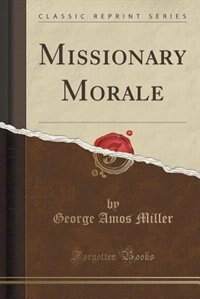 Missionary Morale (Classic Reprint) de George Amos Miller