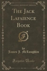 The Jack Lafaience Book (Classic Reprint)
