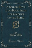 A Sailor-Boy's Log-Book From Portsmouth to the Peiho (Classic Reprint)