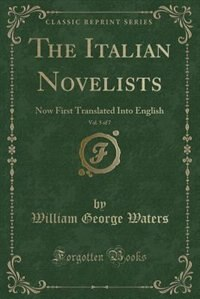 The Italian Novelists, Vol. 5 of 7: Now First Translated Into English (Classic Reprint)