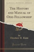 The History and Manual of Odd Fellowship (Classic Reprint)