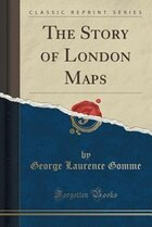 The Story of London Maps (Classic Reprint)