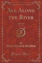 All Along the River, Vol. 1 of 3: A Novel (Classic Reprint)