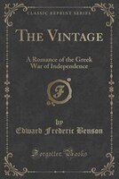 The Vintage: A Romance of the Greek War of Independence (Classic Reprint)
