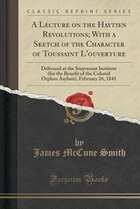 A Lecture on the Haytien Revolutions; With a Sketch of the Character of Toussaint L'ouverture…