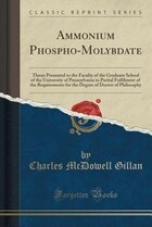 Ammonium Phospho-Molybdate: Thesis Presented to the Faculty of the Graduate School of the…