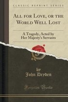 All for Love, or the World Well Lost: A Tragedy, Acted by Her Majesty's Servants (Classic Reprint)