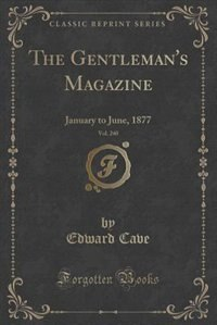 The Gentleman's Magazine, Vol. 240: January to June, 1877 (Classic Reprint) de Edward Cave