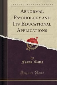 Abnormal Psychology and Its Educational Applications (Classic Reprint)