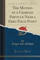 The Motion of a Charged Particle Near a Zero Field Point (Classic Reprint)