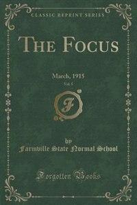 The Focus, Vol. 5: March, 1915 (Classic Reprint) de Farmville State Normal School