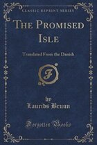The Promised Isle: Translated From the Danish (Classic Reprint)