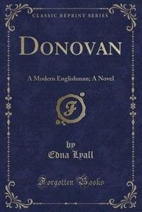 Donovan: A Modern Englishman; A Novel (Classic Reprint) by Edna Lyall
