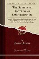 The Scripture Doctrine of Sanctification: Being a Critical Explication and Paraphrase of the Sixth…