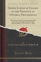 Grand Lodge of Canada in the Province of Ontario, Proceedings: Sixty-First Annual Communication…