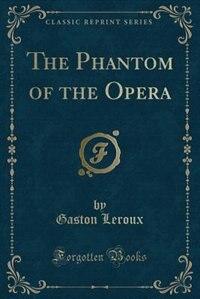 The Phantom of the Opera (Classic Reprint)