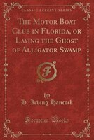 The Motor Boat Club in Florida, or Laying the Ghost of Alligator Swamp (Classic Reprint)