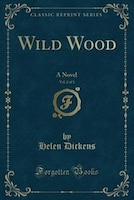 Wild Wood, Vol. 2 of 3: A Novel (Classic Reprint)