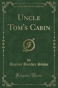Uncle Tom's Cabin (Classic Reprint) by Harriet Beecher Stowe