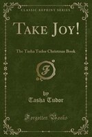 Take Joy!: The Tasha Tudor Christmas Book (Classic Reprint)