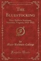 The Bluestocking: Mary Baldwin Seminary, Staunton, Virginia, 1921-1922 (Classic Reprint)