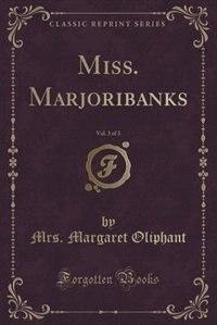 Miss. Marjoribanks, Vol. 3 of 3 (Classic Reprint)