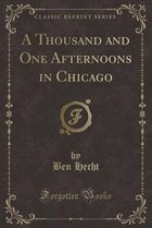 A Thousand and One Afternoons in Chicago (Classic Reprint)