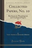 Collected Papers, No. 10, Vol. 2: Biochemical, Physiological, and Zoological Papers (Classic…