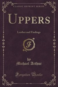 Uppers: Leather and Findings (Classic Reprint)