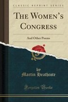 The Women's Congress: And Other Poems (Classic Reprint)