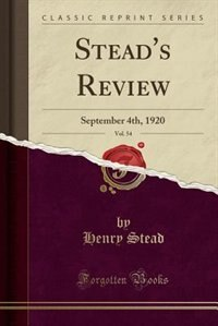 Stead's Review, Vol. 54: September 4th, 1920 (Classic Reprint)