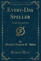 Every-Day Speller, Vol. 1: Grades One and Two (Classic Reprint)